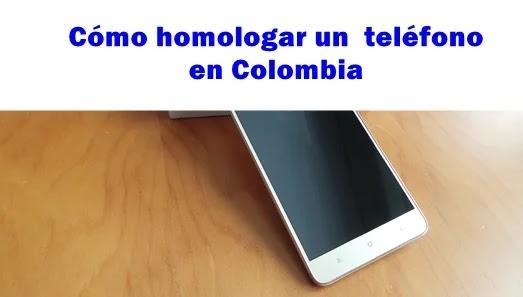 Cómo homologar tu teléfono gratis en Colombia