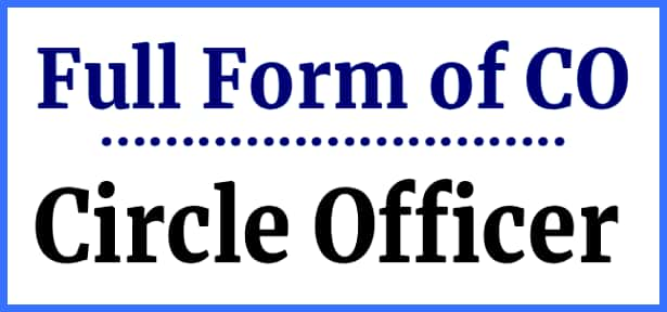 Full form of CO- Circle Officer