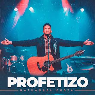Baixar Música Gospel Profetizo - Nathanael Costa Mp3