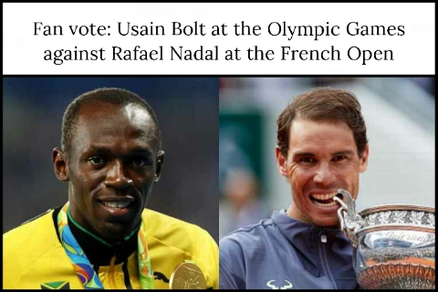 Fan vote: Usain Bolt at the Olympic Games against Rafael Nadal at the French Open