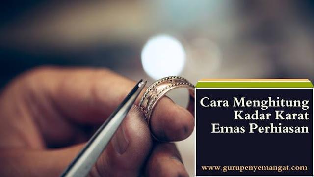 Cara Menghitung Kadar Karat Emas Perhiasan