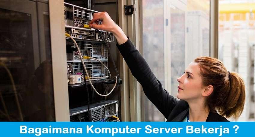 Bagaimana Komputer Server Bekerja ?