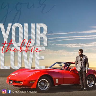 Thobbie - Your Love Lyrics & Audio