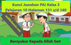 Kunci Jawaban Pai Kelas 3 Pelajaran 10 Halaman 131 133 135 136 140 Wali Kelas Sd