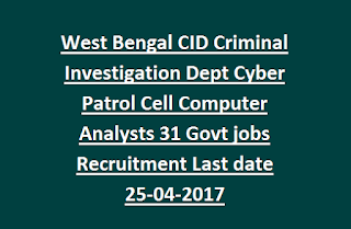 West Bengal CID Criminal Investigation Department Cyber Patrol Cell Computer Analysts 31 Govt jobs Recruitment Last date 25-04-2017