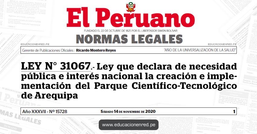 LEY N° 31067.- Ley que declara de necesidad pública e interés nacional la creación e implementación del Parque Científico-Tecnológico de Arequipa