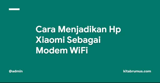 Cara Menjadikan Hp Xiaomi Sebagai Modem Wifi