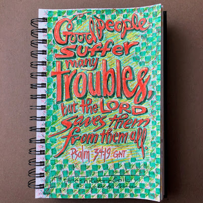 Good people suffer many troubles, but the Lord saves them from them all; Psalm 34:19