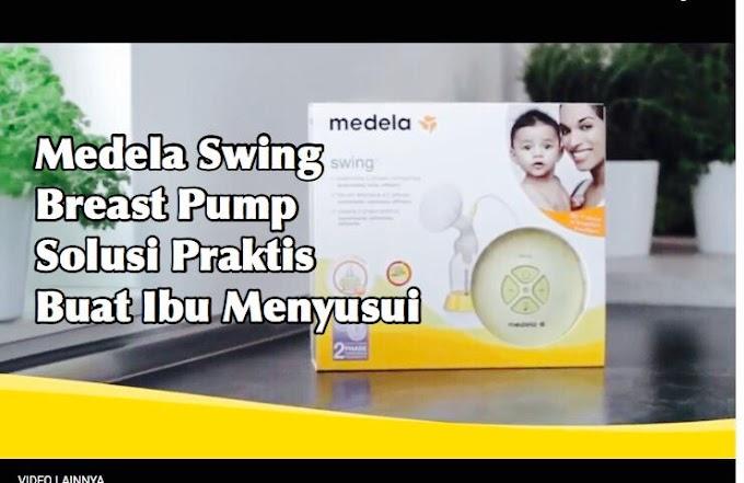 Medela Swing Breast Pump Solusi Praktis Buat Ibu Menyusui