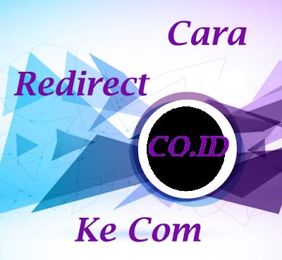 Cara Meredirect Blogspot co.id ke com
