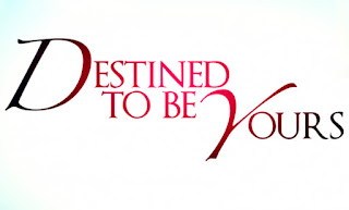 Destined To Be Yours - 22 May 2017