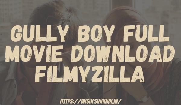 Gully Boy Full Movie Download Filmyzilla