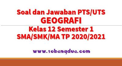 Soal dan Jawaban PTS/UTS GEOGRAFI Kelas 12 Semester 1 SMA/SMK/MA Kurikulum 2013 TP 2020/2021