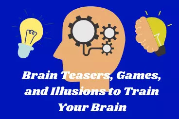Brain Teasers, Games, and Illusions to Train your Brain