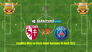 AGEN BOLA - Prediksi Metz vs Paris Saint Germain 18 April 2017