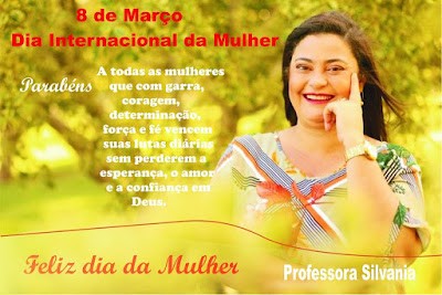 Professora Silvânia  :  Feliz Dia Internacional da Mulher