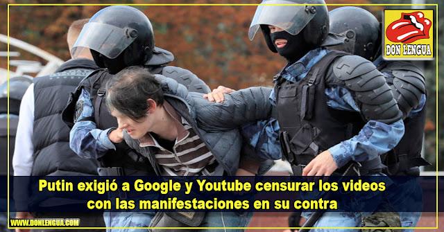 Putin exigió a Google y Youtube censurar los videos con las manifestaciones en su contra