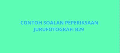 Contoh Soalan Peperiksaan Jurufotografi B29