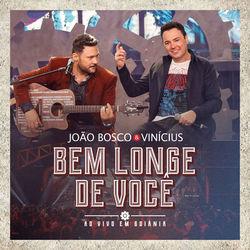 Bem Longe de Você – João Bosco e Vinícius Mp3