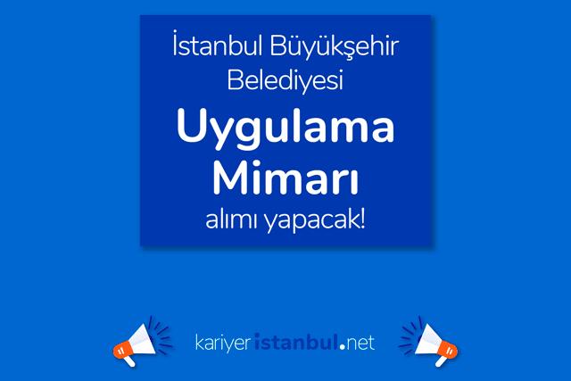 İstanbul Büyükşehir Belediyesi, Uygulama Mimarı alımı yapacak. İBB Kariyer iş başvurusu nasıl yapılır? Detaylar kariyeristanbul.net'te!