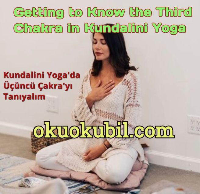 Kundalini Yoga'da Üçüncü Çakra'yı Tanıyalım ( Manipura )