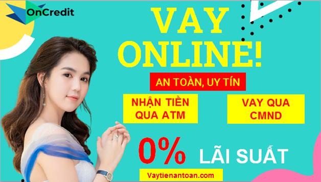 Vay nhanh Online, Vay online Không cần gặp mặt, Nhận tiền Chuyển khoản tại Oncredit