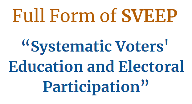 Full form of SVEEP Systematic Voters' Education and Electoral Participation