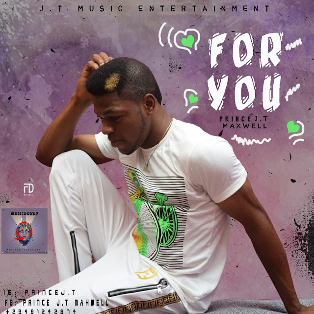 MUSIC:PRINCE JT MAXWELL-FOR YOU