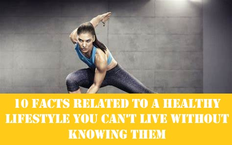 10 facts releated to healthy lifestyle you can't live without knowing them