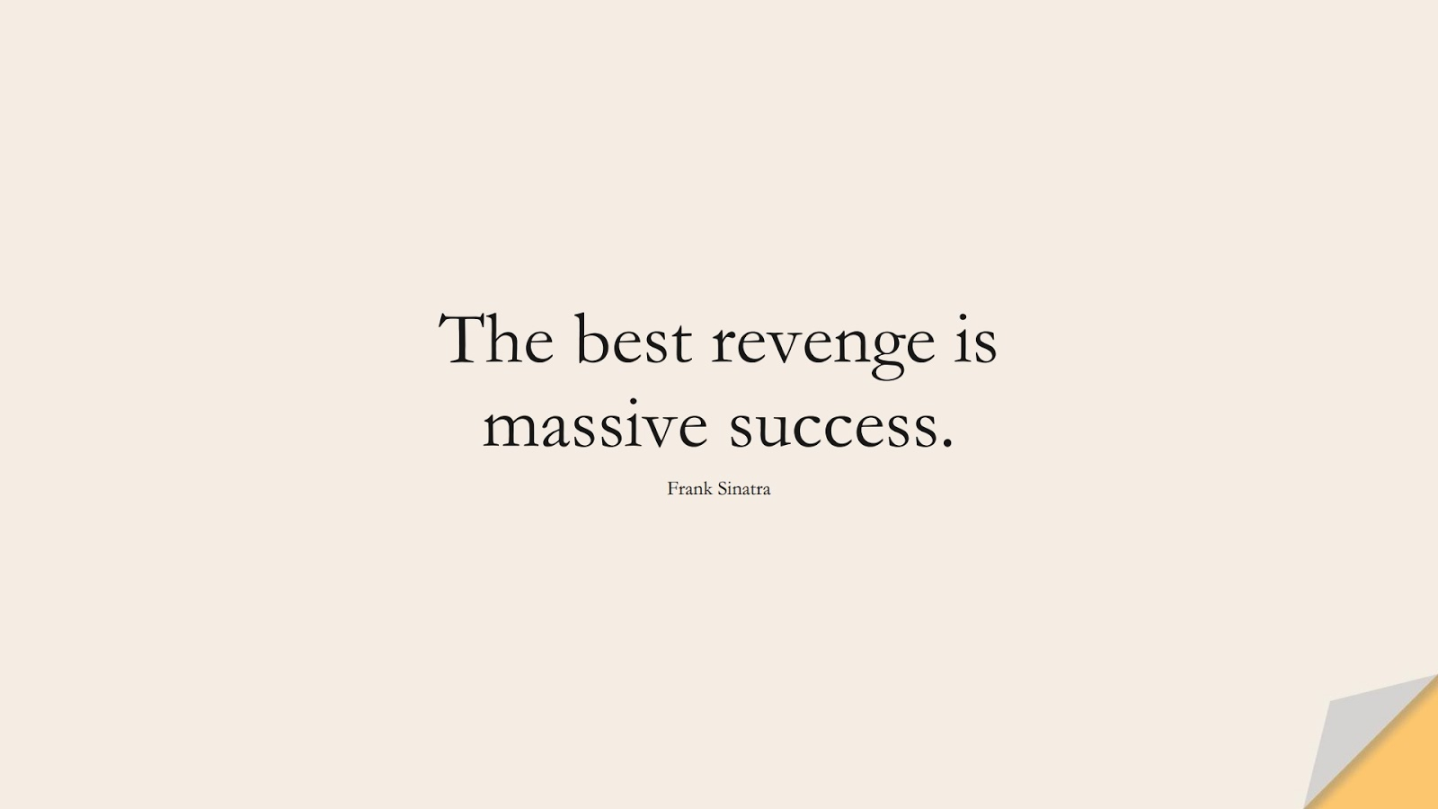 The best revenge is massive success. (Frank Sinatra);  #InspirationalQuotes
