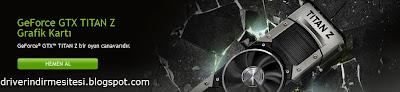 Nvidia GeForce GTX TITAN Z ekran kartı driver yazılımı.