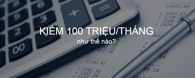 Cách nào để có được thu nhập 100 triệu/tháng
