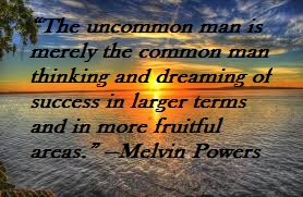 #The Uncommon Man #Success Quotes #More Fruitful Areas #Melvin Powers #Dreaming #Thinking