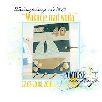 http://pomorze-craftuje.blogspot.com/2016/07/wyzwanie-zainspiruj-sie-19-wakacje-nad.html