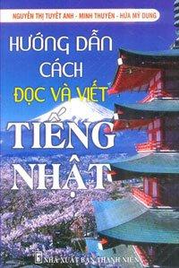 Hướng dẫn cách đọc và viết tiếng Nhật - Minh Thuyên, Hứa Mỹ Dung