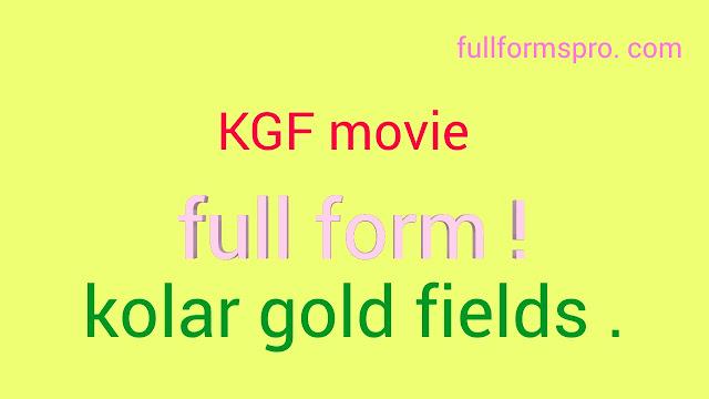 Full form of kgf , kgf movie ka pura naam