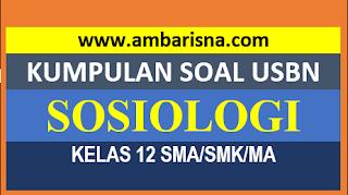 Kumpulan Paket Soal USBN Sosiologi Kelas 12 SMA/MA Terbaru
