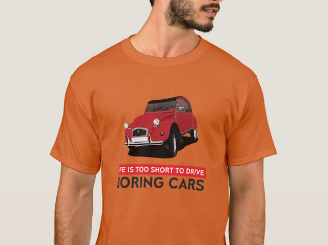 Life is too short to drive boring cars - Citroën 2CV - customizable T-shirt