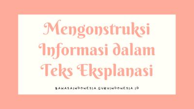 Mengonstruksi Informasi dalam Teks Eksplanasi