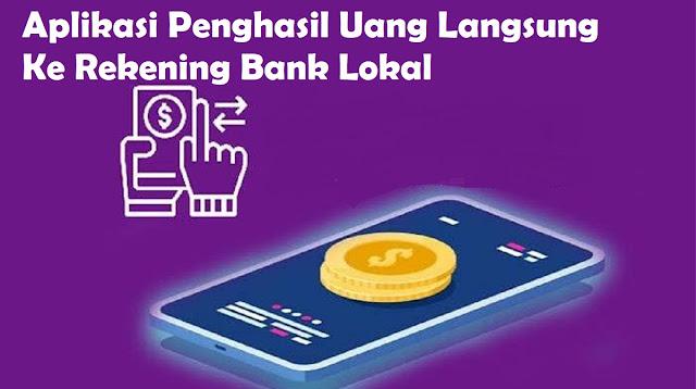 Aplikasi Penghasil Uang Langsung Ke Rekening Bank Lokal