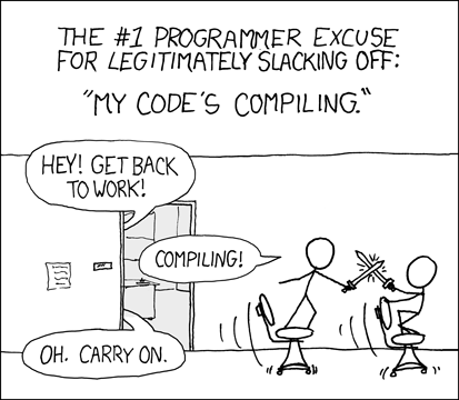 The #1 programmer excuse for legitimately slacking off: my code's is compiling