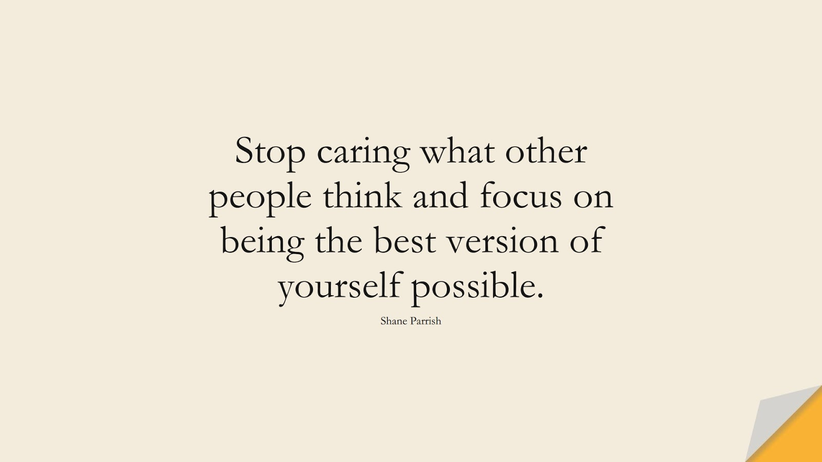 Stop caring what other people think and focus on being the best version of yourself possible. (Shane Parrish);  #BestQuotes