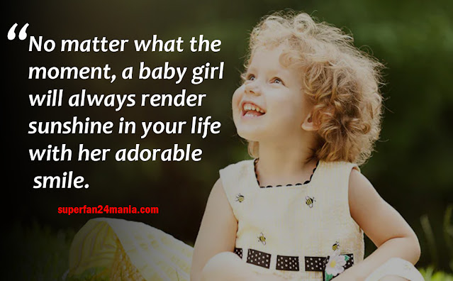 No matter what the moment, a baby girl will always render sunshine in your life with her adorable smile.