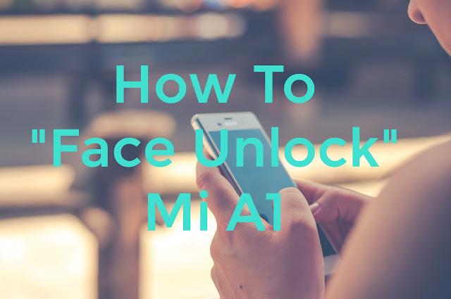 Xiaomi Mi A1 Users - Activate Face Unlock feature like iPhone X
