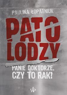 """""""Patolodzy. Panie doktorze, czy to rak?"""" Paulina Łopatniuk"""