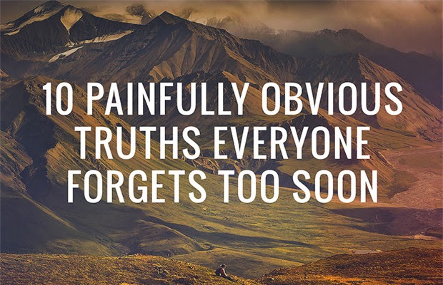10 Painfully Obvious Truths Everyone Forgets Too Soon