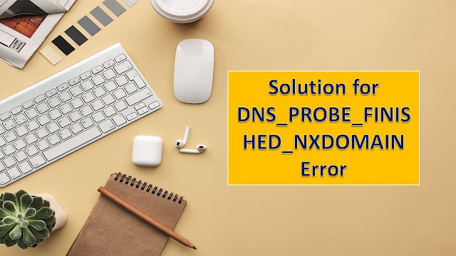 Solution for DNS_PROBE_FINISHED_NXDOMAIN Error (January-2020)