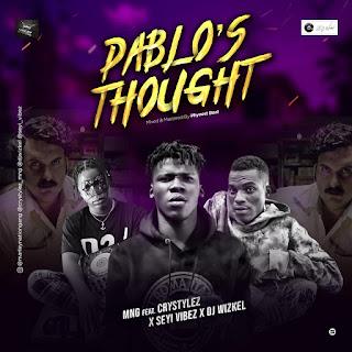 MUSIC: MNG ft Crystylez, Seyi Vibez, Dj Wizkel - Pablo's Thought