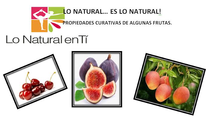 LO NATURAL… ES LO NATURAL! PROPIEDADES CURATIVAS DE ALGUNAS FRUTAS.