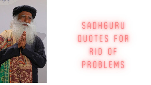 Sadhguru Quotes For Rid Of Problems
